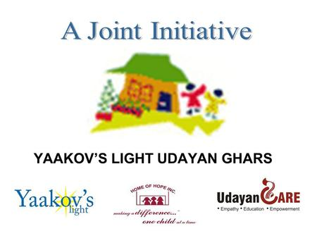 YAAKOV'S LIGHT UDAYAN GHARS. Objectives Create a residential home environment for children under 18 years of age; promote physical and mental health and.