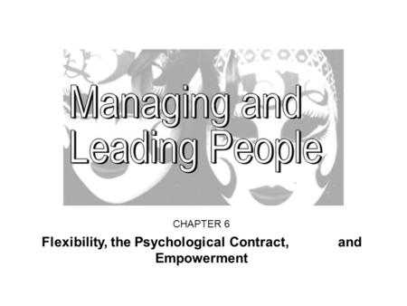 CHAPTER 6 Flexibility, the Psychological Contract, and Empowerment.