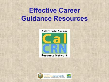 Effective Career Guidance Resources. California Career Resource Network Education Code Section 53086 The mission … is to provide all persons in California.
