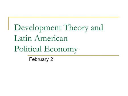 Development Theory and Latin American Political Economy February 2.