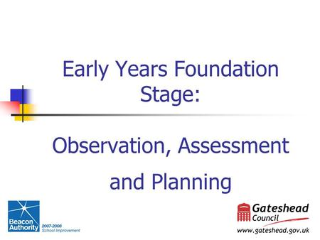 Early Years Foundation Stage: Observation, Assessment and Planning.