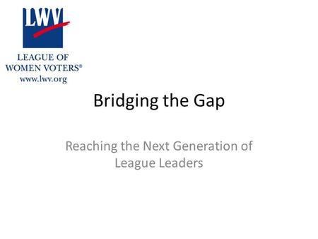 Bridging the Gap Reaching the Next Generation of League Leaders.