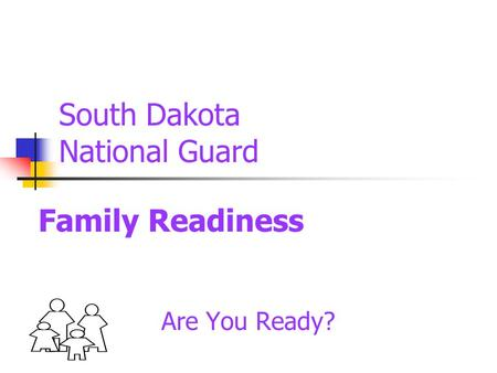 South Dakota National Guard Are You Ready? Family Readiness.