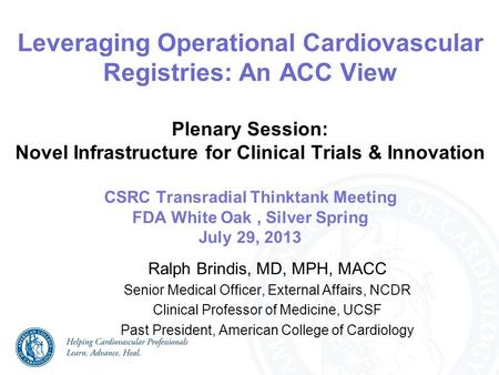 Leveraging Operational Cardiovascular Registries: An ACC View Plenary Session: Novel Infrastructure for Clinical Trials & Innovation CSRC Transradial Thinktank.