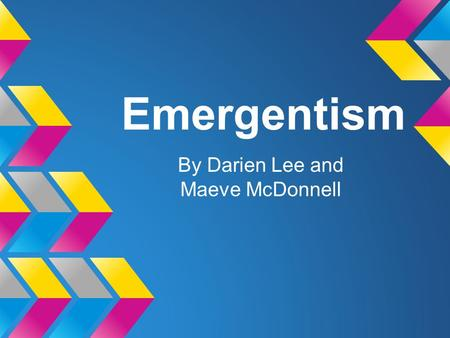 Emergentism By Darien Lee and Maeve McDonnell. Background George Henry Lewes was the first person to explain Emergence in a philosophical sense (1875)