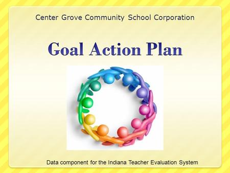 Center Grove Community School Corporation Data component for the Indiana Teacher Evaluation System.