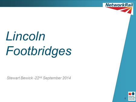 1 Lincoln Footbridges Stewart Bewick -22 nd September 2014.