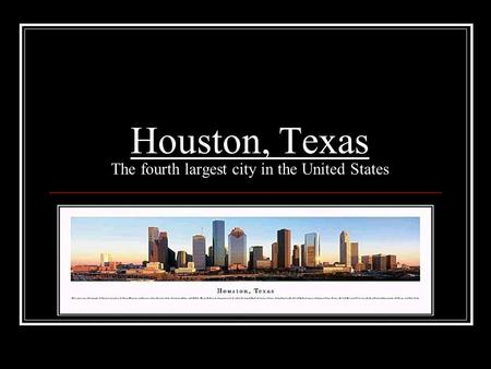 Houston, Texas The fourth largest city in the United States.