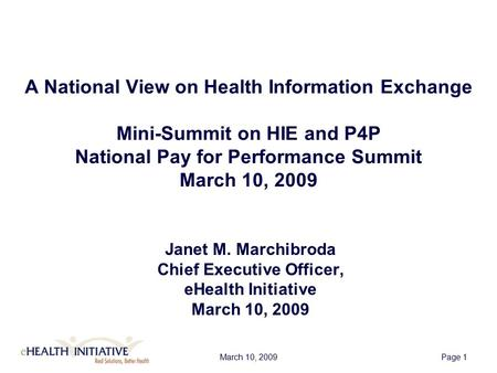 March 10, 2009Page 1 A National View on Health <strong>Information</strong> Exchange Mini-Summit on HIE and P4P National Pay for Performance Summit March 10, 2009 Janet.