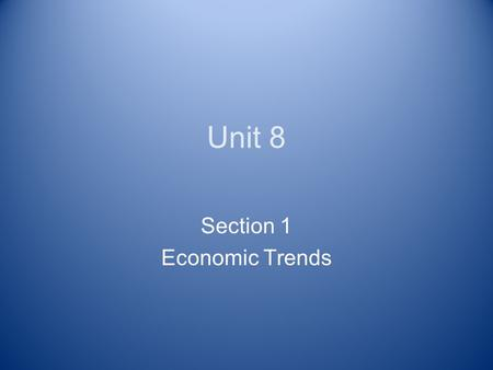 Unit 8 Section 1 Economic Trends World Divided North – rich Industrialized ↑literacy rates ↑standard of living South – poor Agricultural b/c of post-colonialism.