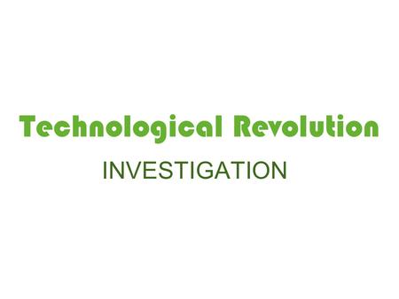 Technological Revolution INVESTIGATION. Japan's Technology before the war Before World War II, Japan's technological progression was moving considerably.