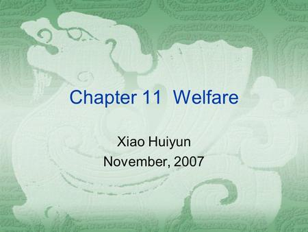 "Chapter 11 Welfare Xiao Huiyun November, 2007. A1 Development of ""Welfare State""  1. Definition of Poverty  1.1 Absolute Poverty – families without."