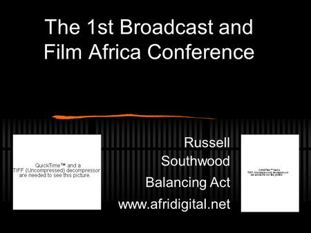 The 1st Broadcast and Film Africa Conference Russell Southwood Balancing Act www.afridigital.net.
