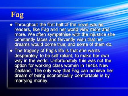 Fag Throughout the first half of the novel we, as readers, like Fag and her world view more and more. We often sympathise with the injustice she constantly.