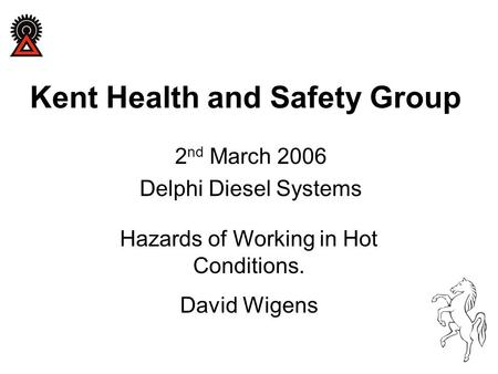 Kent Health and Safety Group 2 nd March 2006 Delphi Diesel Systems Hazards of Working in Hot Conditions. David Wigens.