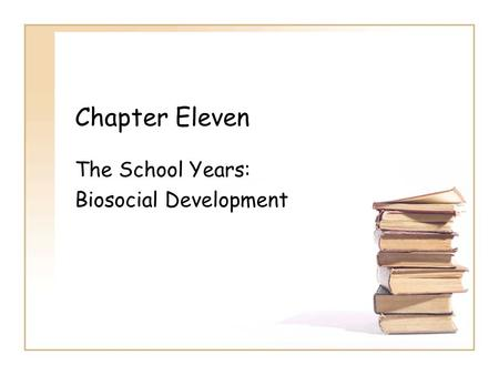 Chapter Eleven The School Years: Biosocial Development.