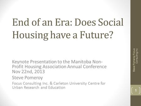 End of an Era: Does Social Housing have a Future? Keynote Presentation to the Manitoba Non- Profit Housing Association Annual Conference Nov 22nd, 2013.