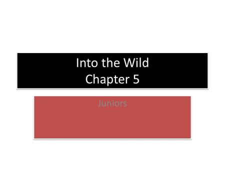 Into the Wild Chapter 5 Juniors. SWBAT analyze the difference between Chris being self-reliant and being self- destructive DO NOW: Finish reading on page.