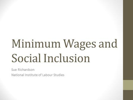 Minimum Wages and Social Inclusion Sue Richardson National Institute of Labour Studies.