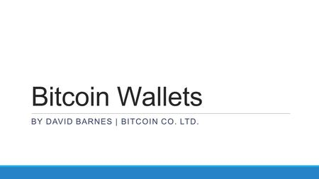 Bitcoin Wallets BY DAVID BARNES | BITCOIN CO. LTD.