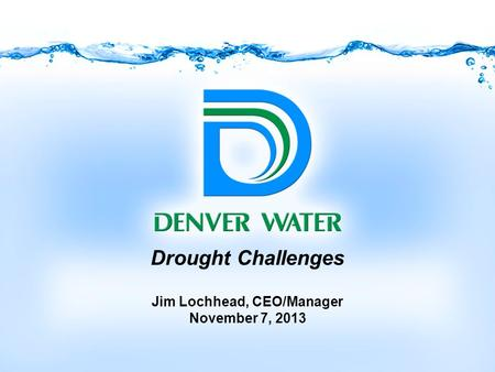 Drought Challenges Jim Lochhead, CEO/Manager November 7, 2013.