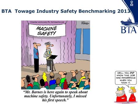 Presented by Jason Woodward BTA Towage Industry Safety Benchmarking 2013.