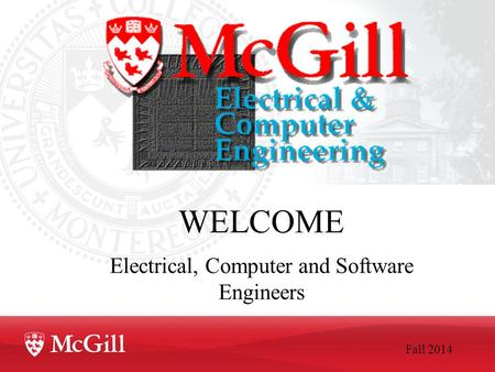 WELCOME Electrical, Computer and Software Engineers Fall 2014.