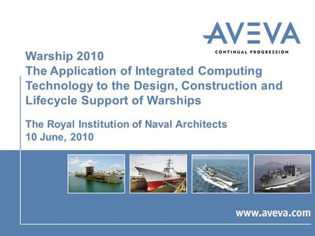 Warship 2010 The Application of Integrated Computing Technology to the Design, Construction and Lifecycle Support of Warships The Royal Institution of.