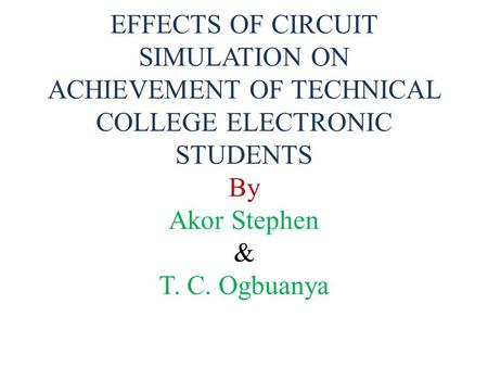 EFFECTS OF CIRCUIT SIMULATION ON ACHIEVEMENT OF TECHNICAL COLLEGE ELECTRONIC STUDENTS By Akor Stephen & T. C. Ogbuanya.