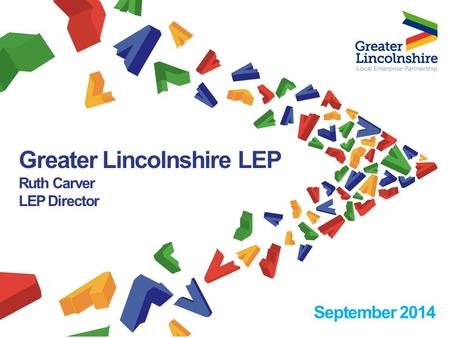 Greater Lincolnshire LEP Ruth Carver LEP Director September 2014.