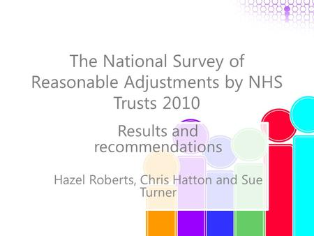 The National Survey of Reasonable Adjustments by NHS Trusts 2010 Results and recommendations Hazel Roberts, Chris Hatton and Sue Turner.