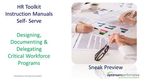 HR Toolkit Instruction Manuals Self- Serve Designing, Documenting & Delegating Critical Workforce Programs ©2015 Optimum Performance HR Consultants Sneak.