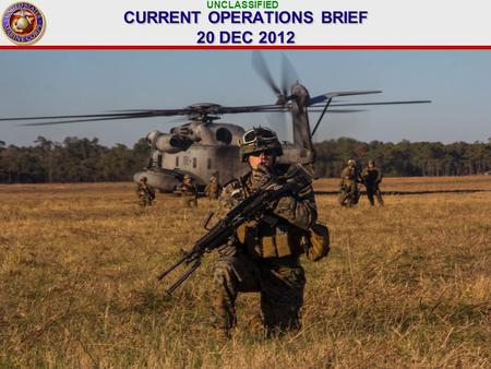 UNCLASSIFIED 1 CURRENT OPERATIONS BRIEF 20 DEC 2012.