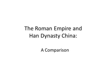 The Roman Empire and Han Dynasty China: A Comparison.