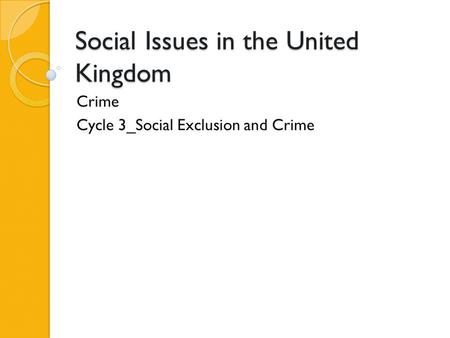 Social Issues in the United Kingdom Crime Cycle 3_Social Exclusion and Crime.