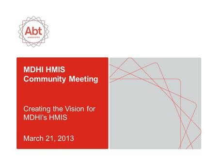 MDHI HMIS Community Meeting Creating the Vision for MDHI's HMIS March 21, 2013.