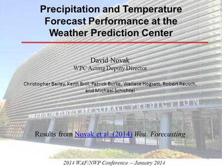 2014 WAF/NWP Conference – January 2014 Precipitation and Temperature Forecast Performance at the Weather Prediction Center David Novak WPC Acting Deputy.