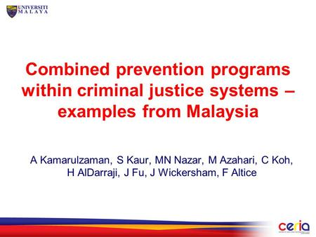 Combined prevention programs within criminal justice systems – examples from Malaysia A Kamarulzaman, S Kaur, MN Nazar, M Azahari, C Koh, H AlDarraji,