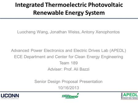 Integrated Thermoelectric Photovoltaic Renewable Energy System Luocheng Wang, Jonathan Weiss, Antony Xenophontos Advanced Power Electronics and Electric.