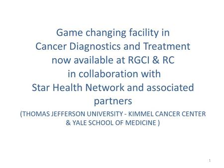Game changing facility in Cancer Diagnostics and Treatment now available at RGCI & RC in collaboration with Star Health Network and associated partners.