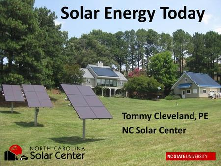 Tommy Cleveland, PE NC Solar Center Solar Energy Today.