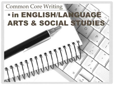  in ENGLISH/LANGUAGE ARTS & SOCIAL STUDIES Common Core Writing.