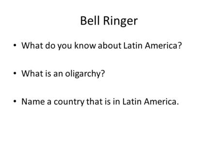 Bell Ringer What do you know about Latin America?