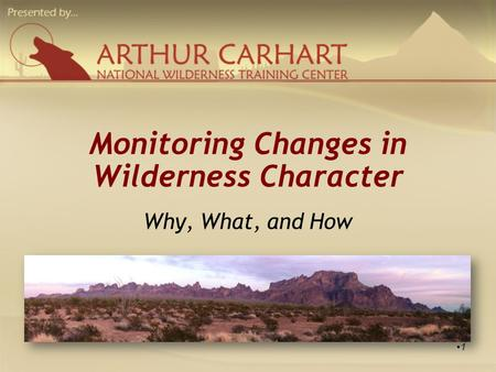 Monitoring Changes in Wilderness Character Why, What, and How 1.