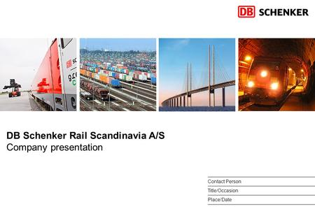 DB Schenker Rail Scandinavia A/S Company presentation Contact Person Place/Date Title/Occasion.