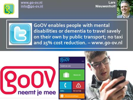 GoOV enables people with mental disabilities or dementia to travel savely on their own by public transport; no taxi and 25% cost reduction. – www.go-ov.nl.