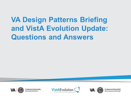 VA Design Patterns Briefing and VistA Evolution Update: Questions and Answers.