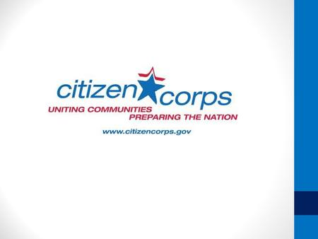 Louisiana State Citizen Corps Council Mission of Citizen Corp The mission of the Citizen Corps program is to harness the power of every individual through.