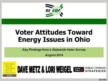 220-3956 Voter Attitudes Toward Energy Issues in Ohio Key Findings from a Statewide Voter Survey August 2014.