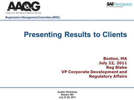 Company Confidential Registration Management Committee (RMC) Presenting Results to Clients Boston, MA July 22, 2011 Reg Blake VP Corporate Development.